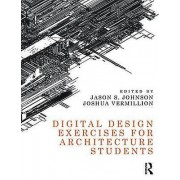 Digital Design Exercises for Architecture Students by Jason S. John...