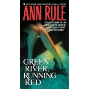 Green River, Running Red: The Real Story of the Green River Killer--America's Deadliest Serial Murderer
