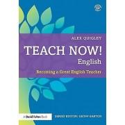 Teach Now English by Alex Quigley