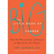 The Little Book of Big Change: The No-Willpower Approach to Breaking Any Habit, Paperback
