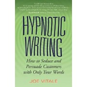 Hypnotic Writing: How to Seduce and Persuade Customers with Only Your Words, Paperback/Joe Vitale
