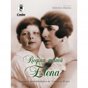 Regina - Mama Elena. Mariajul si despartirea de Carol al II-lea