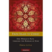 From Islam to Christ: One Woman's Path Through the Riddles of God, Paperback/Derya Little