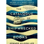 The Catalogue of Shipwrecked Books Christopher Columbus His Son and the Quest to Build the Worlds Greatest Library