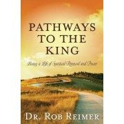 Pathways to the King: Living a Life of Spiritual Renewal and Power, Paperback