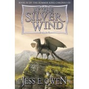 By the Silver Wind: Book IV of the Summer King Chronicles, Paperback/Jess E. Owen