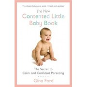 The New Contented Little Baby Book: The Secret to Calm and Confident Parenting, Paperback/Gina Ford