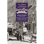 The Once and Future Silver Queen of the Rockies: Georgetown, Colorado, and the Fight for Survival Into the Twentieth Century, Paperback/Christine Bradley