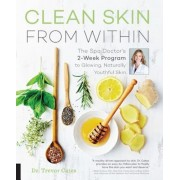 Clean Skin from Within: The Spa Doctor's Two-Week Program to Glowing, Naturally Youthful Skin, Paperback