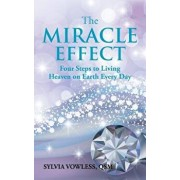The Miracle Effect: Four Steps to Living Heaven on Earth Every Day, Paperback/Qsm Sylvia Vowless