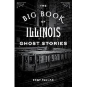 The Big Book of Illinois Ghost Stories, Paperback/Troy Taylor