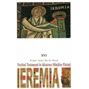 Vechiul Testament in talcuirea Sfintilor Parinti. Ieremia/Ioan Sorin Usca