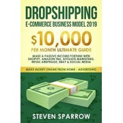 Dropshipping E-Commerce Business Model 2019: $10,000/Month Ultimate Guide - Make a Passive Income Fortune with Shopify, Amazon Fba, Affiliate Marketin, Paperback/Steven Sparrow