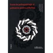 Tratat de psihopatologie si psihiatrie pentru psihologi/Florin Tudose, Catalina Tudose, Letitia Dobranici