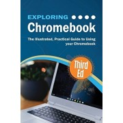 Exploring Chromebook Third Edition: The Illustrated, Practical Guide to using Chromebook, Paperback/Kevin Wilson