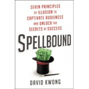 Spellbound: Seven Principles of Illusion to Captivate Audiences and Unlock the Secrets of Success, Hardcover