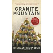Granite Mountain: The Firsthand Account of a Tragic Wildfire, Its Lone Survivor, and the Firefighters Who Made the Ultimate Sacrifice, Paperback