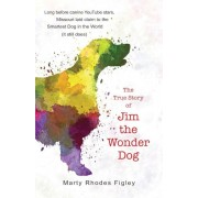 The True Story of Jim the Wonder Dog, Hardcover