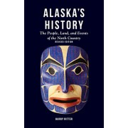 Alaska's History, Revised Edition: The People, Land, and Events of the North Country, Paperback/Harry Ritter