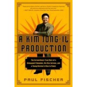 FLATIRON BOOKS A Kim Jong-Il Production: The Extraordinary True Story of a Kidnapped Filmmaker, His Star Actress, and a Young Dictator's Rise to Power