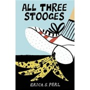 All Three Stooges, Hardcover/Erica S. Perl