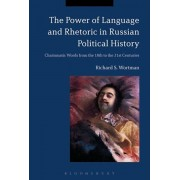 Power of Language and Rhetoric in Russian Political History. Charismatic Words from the 18th to the 21st Centuries, Paperback/Richard S. Wortman