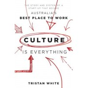 Culture Is Everything: The Story and System of a Start-Up That Became Australia's Best Place to Work, Paperback