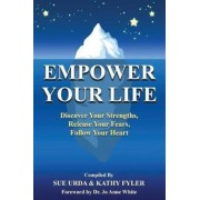 Empower Your Life: Discover Your Strengths, Release Your Fears, Follow Your Heart, Paperback