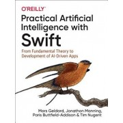 Practical Artificial Intelligence with Swift: From Fundamental Theory to Development of Ai-Driven Apps, Paperback/Mars Geldard