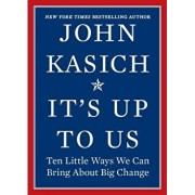 It's Up to Us: Ten Little Ways We Can Bring about Big Change, Hardcover/John Kasich