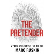 The Pretender: My Life Undercover for the FBI, Hardcover