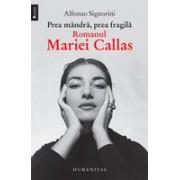 Prea mândră, prea fragilă. Romanul Mariei Callas.