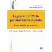 Legea nr. 772016 - Privind darea in plata. Comentariu pe articole - Vasile Bozesan Tit Nicolae-Horia
