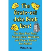 The Grate-Est Joke Book Ever!: The Very Best Puns, Pickup Lines, Wordplay, and Cheesy Humor for Adults!, Paperback/Rilee Ann
