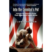 Into the Cannibal's Pot: Lessons for America from Post-Apartheid South Africa, Paperback/Ilana Mercer