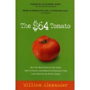The $64 Tomato: How One Man Nearly Lost His Sanity, Spent a Fortune, and Endured an Existential Crisis in the Quest for the Perfect Ga, Paperback