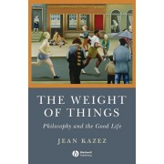 Weight of Things. Philosophy and the Good Life, Paperback/Jean Kazez