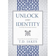 Unlock Your Identity, A 90 Day Devotional: Discover Who You Are and Fulfill Your Destiny, Hardcover