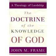 The Doctrine of the Knowledge of God, Hardcover/John M. Frame