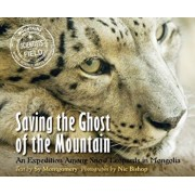 Saving the Ghost of the Mountain: An Expedition Among Snow Leopards in Mongolia, Paperback/Nic Bishop