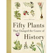 Fifty Plants That Changed the Course of History, Hardcover/Bill Laws