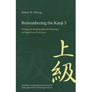 Remembering the Kanji 3: Writing and Reading the Japanese Characters for Upper Level Proficiency, Paperback (3rd Ed.)/James W. Heisig