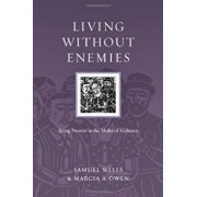 Living Without Enemies: Being Present in the Midst of Violence, Paperback/Samuel Wells