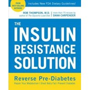 The Insulin Resistance Solution: Reverse Pre-Diabetes, Repair Your Metabolism, Shed Belly Fat, and Prevent Diabetes - With More Than 75 Recipes by Dan, Paperback/Rob Thompson