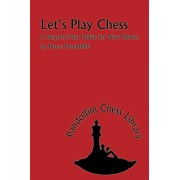 Let's Play Chess: A Step-By-Step Guide for New Players, Paperback