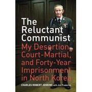 The Reluctant Communist: My Desertion, Court-Martial, and Forty-Year Imprisonment in North Korea, Paperback/Charles Robert Jenkins