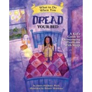 What to Do When You Dread Your Bed: A Kid's Guide to Overcoming Problems with Sleep, Paperback/Dawn Huebner