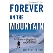 Forever on the Mountain: The Truth Behind One of Mountaineering's Most Controversial and Mysterious Disasters, Paperback/James M. Tabor