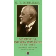 Martor la istoria Romaniei. 1872-1960. Jurnal si epistolar Vol. 4 1872-1960 - G.T. Kirileanu