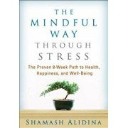 The Mindful Way Through Stress: The Proven 8-Week Path to Health, Happiness, and Well-Being, Paperback/Shamash Alidina